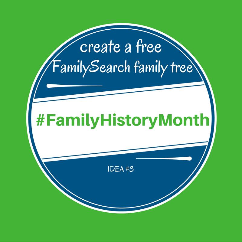 familyhistorymonth idea 3 create a free familysearch family tree